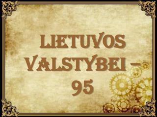 LIETUVOS VALSTYBEI – 95