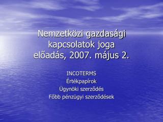 Nemzetk�zi gazdas�gi kapcsolatok joga el?ad�s, 2007. m�jus 2.
