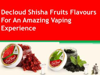 Decloud Shisha Fruits Flavours For Amazing Vaping Experience