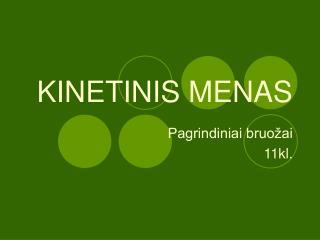 KINETINIS MENAS