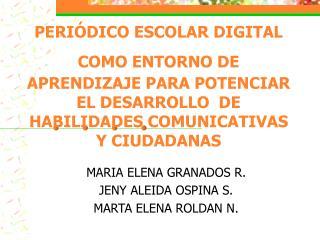 MARIA ELENA GRANADOS R. JENY ALEIDA OSPINA S. MARTA ELENA ROLDAN N.