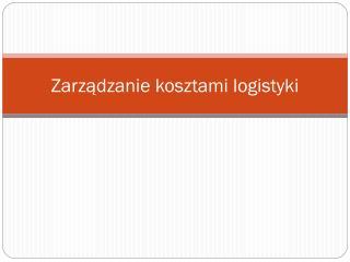 Zarządzanie kosztami logistyki