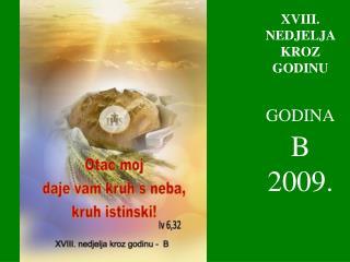 X V III. NEDJELJA KROZ GODINU GODINA   B   2009.