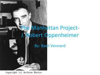 The Manhattan Project- J. Robert Oppenheimer