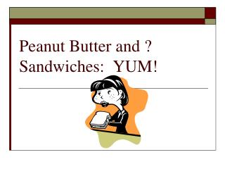 Peanut Butter and ? Sandwiches:  YUM!