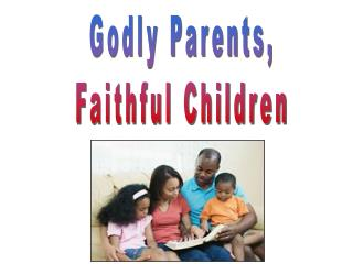 Godly Parents, Faithful Children