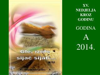 XV . NEDJELJA KROZ GODINU GODINA A  2014.