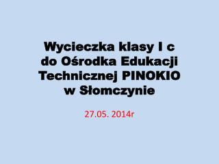 Wycieczka klasy I c  do Ośrodka Edukacji Technicznej PINOKIO w Słomczynie