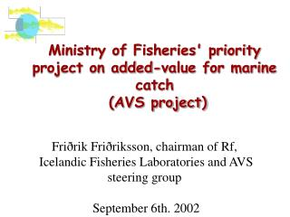 Ministry of Fisheries' priority project on added-value for marine catch  (AVS project)