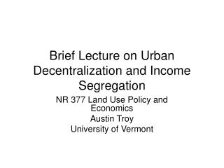 Brief Lecture on Urban Decentralization and Income Segregation