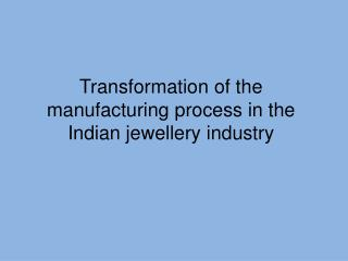 Transformation of the manufacturing process in the Indian jewellery industry