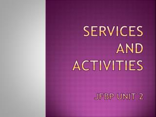 Services  and  Activities JFBP Unit 2
