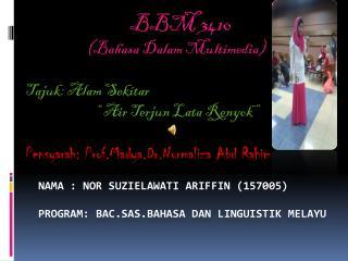 Nama  : nor  suzielawati ariffin  (157005) program:  bac.sas.bahasa dan linguistik melayu