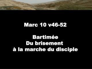 Marc 10 v46-52 Bartimée Du brisement  à la marche du disciple