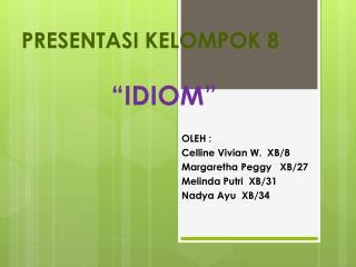 """PRESENTASI KELOMPOK 8 """"IDIOM"""""""