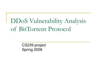 DDoS Vulnerability Analysis of BitTorrent Protocol