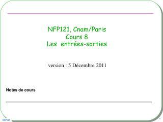 NFP121, Cnam/Paris Cours 8 Les  entrées-sorties