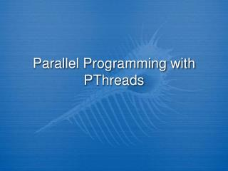 Parallel Programming with PThreads