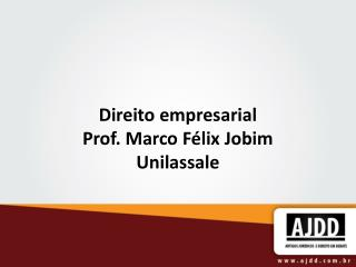 Direito empresarial Prof. Marco Félix Jobim Unilassale
