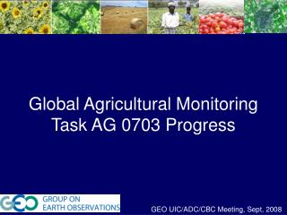 Global Agricultural Monitoring  Task AG 0703 Progress
