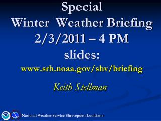 Special  Winter  Weather Briefing 2/3/2011 – 4 PM slides: srh.noaa/shv/briefing