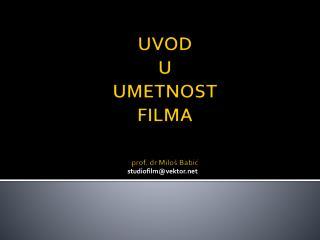 UVOD  U  UMETNOST  FILMA prof.  dr  Milo š Babić
