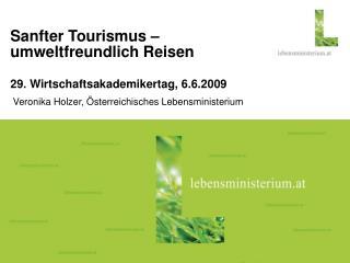 Sanfter Tourismus – umweltfreundlich Reisen 29. Wirtschaftsakademikertag, 6.6.2009