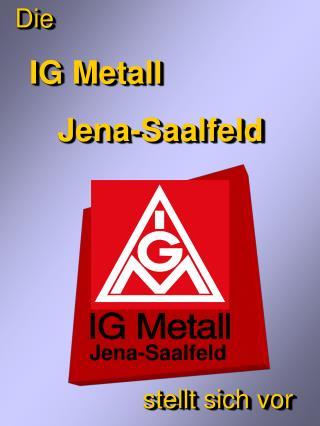 Die IG Metall  Jena-Saalfeld stellt sich vor