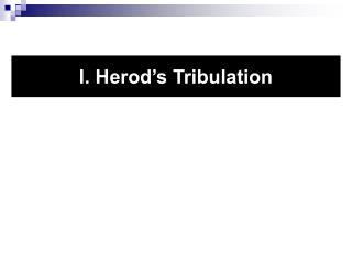 I. Herod's Tribulation