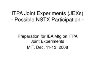 ITPA Joint Experiments (JEXs) - Possible NSTX Participation -