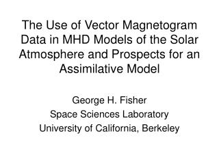 George H. Fisher Space Sciences Laboratory University of California, Berkeley