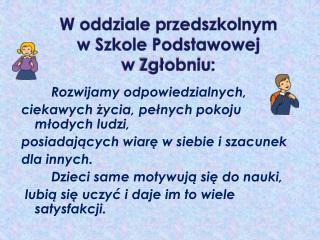 W oddziale przedszkolnym w Szkole Podstawowej                w  Zgłobniu :