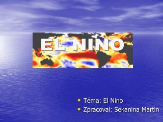 Téma: El Nino Zpracoval: Sekanina Martin