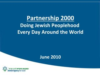 Partnership 2000 Doing Jewish Peoplehood  Every Day Around the World June 2010