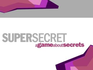 Work  together to determine the answers to the following questions about  SUPER SECRETS.