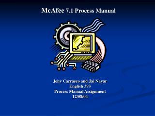Jeny Carrasco and Jai Nayar English 393 Process Manual Assignment 12/08/04
