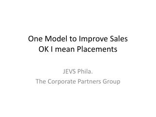 One Model to Improve Sales OK I mean Placements