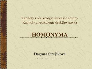 Kapitoly z lexikologie současné češtiny Kapitoly z lexikologie českého jazyka HOMONYMA