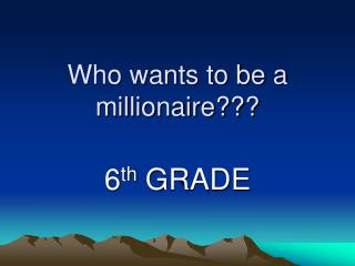 Who wants to be a millionaire???