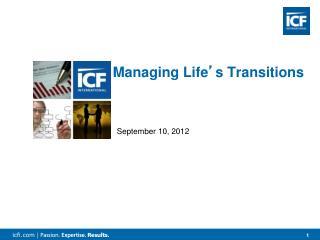Managing Life ' s Transitions September 10, 2012
