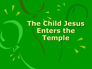 The Child Jesus Enters the Temple