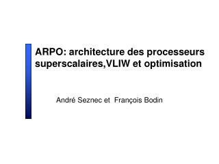 ARPO: architecture des processeurs superscalaires,VLIW et optimisation