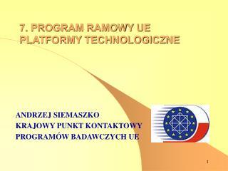 7. PROGRAM RAMOWY UE PLATFORMY TECHNOLOGICZNE