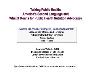 Lawrence Wallack ,  D R PH Dean and Professor of Public Health College of Urban and Public Affairs