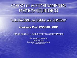 CORSO di AGGIORNAMENTO MEDICO-GIURIDICO   VALUTAZIONE del DANNO alla PERSONA   Presidente: Prof. COSIMO LOR