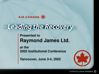 Presented to  Raymond James Ltd. at the 2002 Institutional Conference Vancouver, June 3-4, 2002