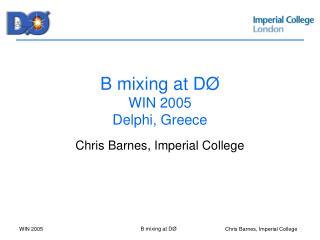 B mixing at D Ø WIN 2005 Delphi, Greece