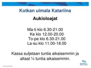 Aukioloajat Ma-ti klo 6.30-21.00  Ke klo 12.00-20.00  To-pe klo 6.30-21.00  La-su klo 11.00-18.00