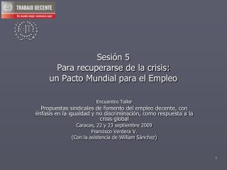 Sesión 5 Para recuperarse de la crisis:  un Pacto Mundial para el Empleo