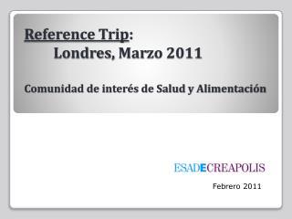 Reference Trip :  Londres,  Mar zo 2011 Comunidad de interés de Salud y Alimentación